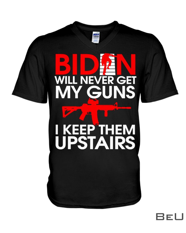 Biden Will Never Get My Guns I Keep Them Upstairs Shirt x