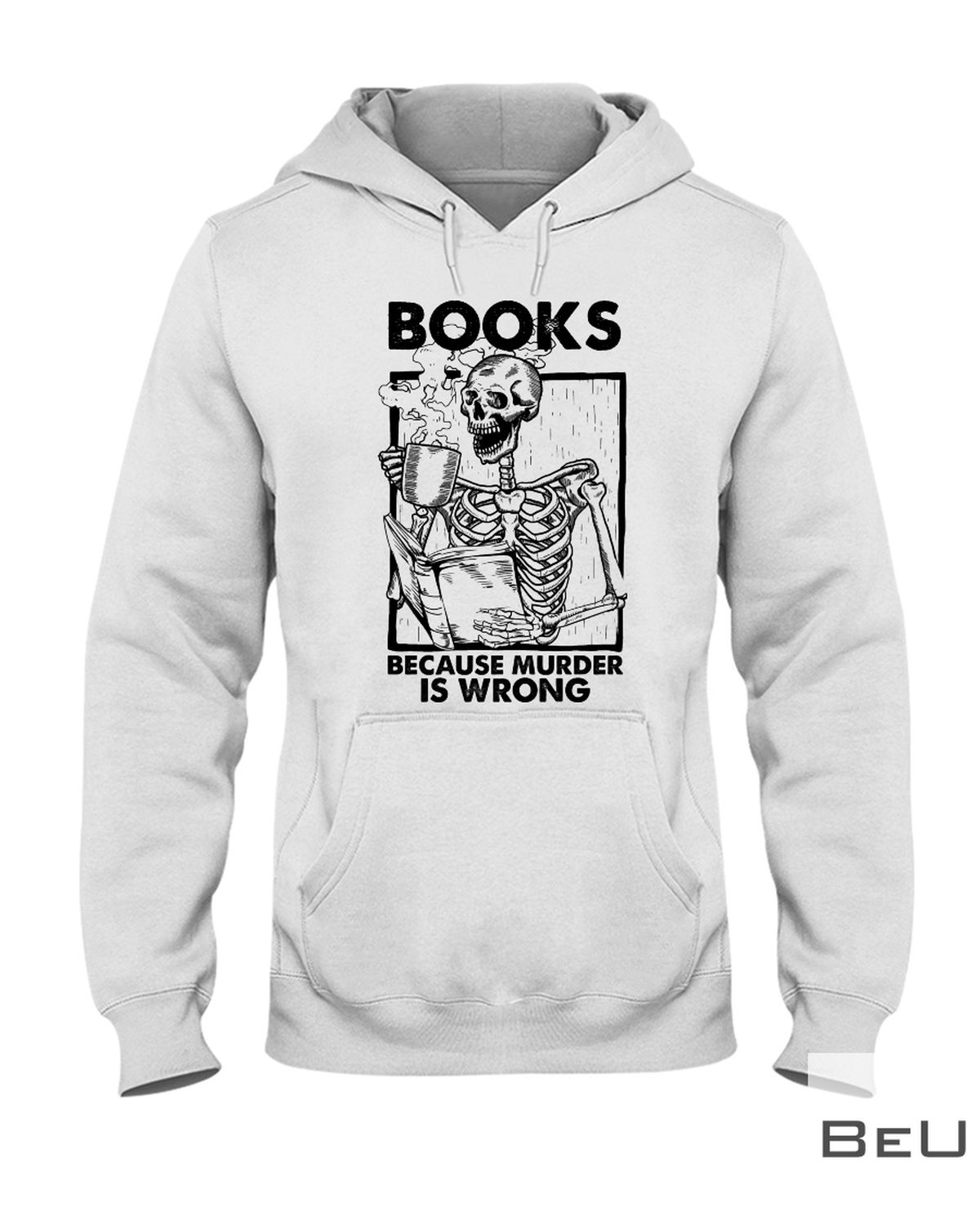 Books Because Murder Is Wrong Shirtx