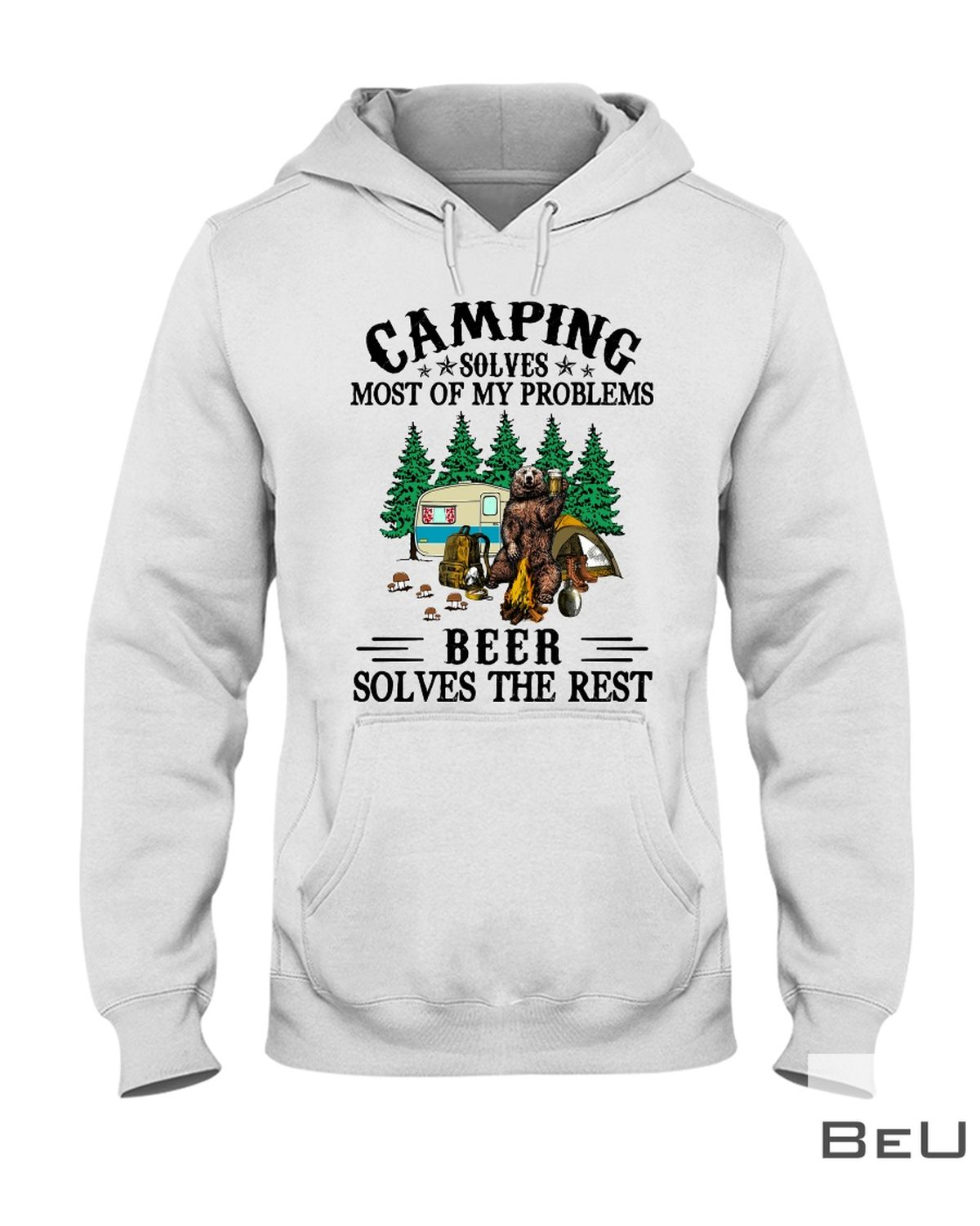 Camping Solves Most Of My Problems Beer Solves The Rest Shirt