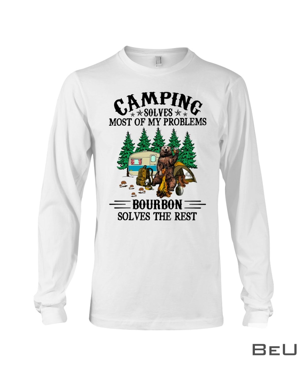 Camping Solves Most Of My Problems - Bourbon Solves The Rest Shirtc