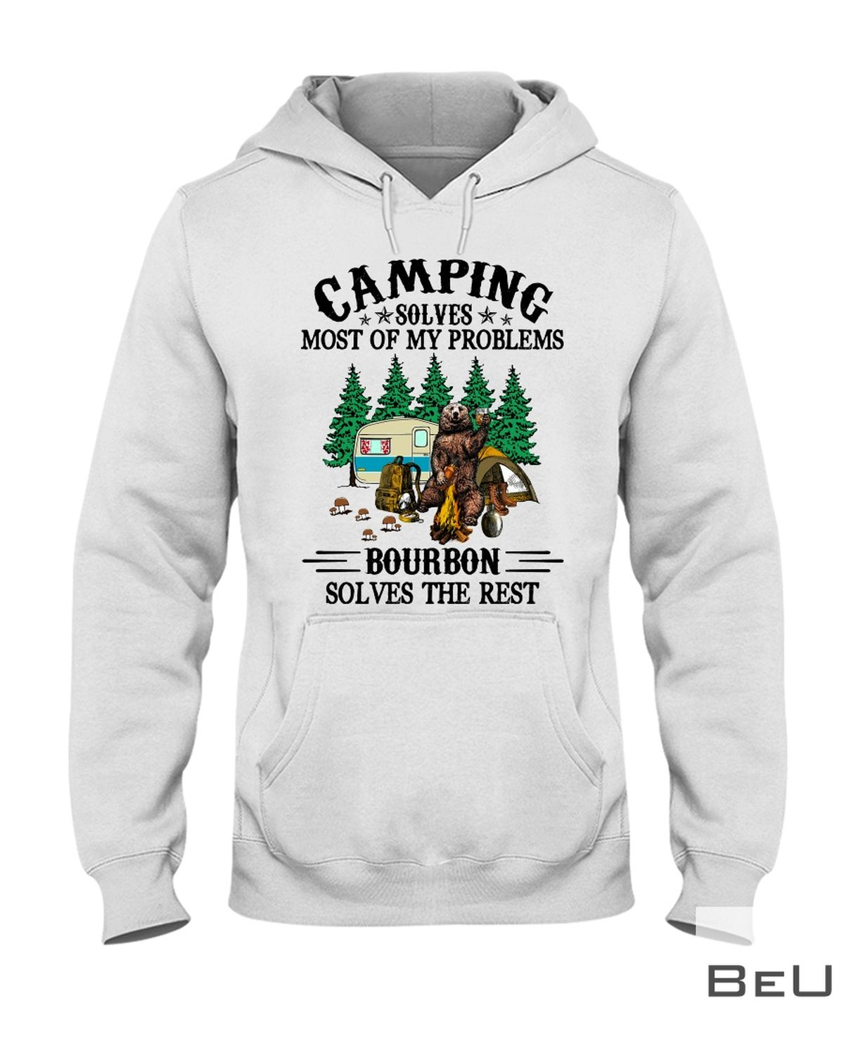 Camping Solves Most Of My Problems - Bourbon Solves The Rest Shirtz