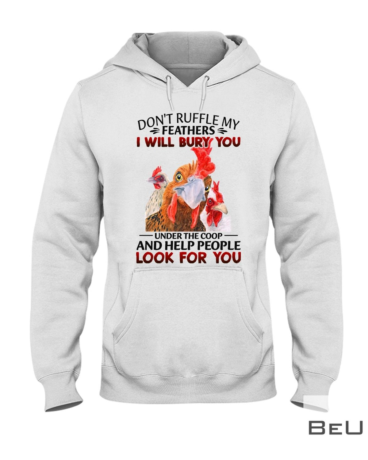 Chicken Don't Ruffle My Feathers I Will Bury You Under The Coop And Help People Look For You Shirtz