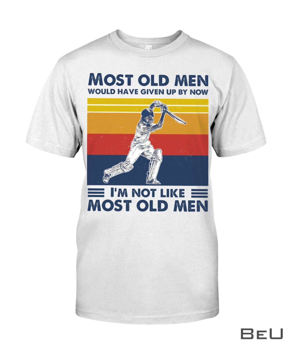 Cricket Most old men would have given up by now I'm not like most old men shirt