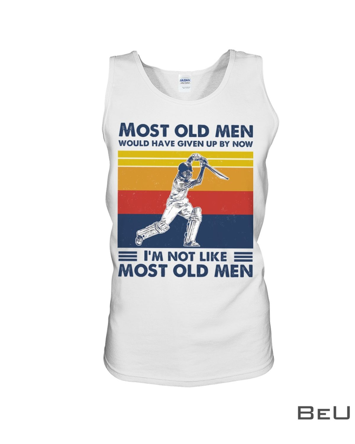 Cricket Most old men would have given up by now I'm not like most old men shirtc