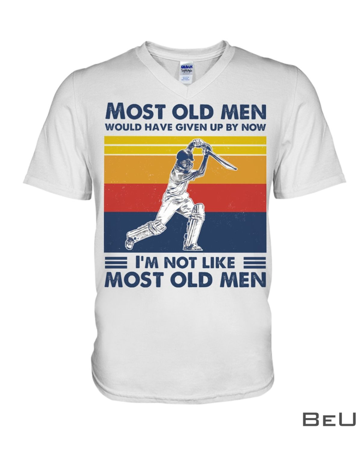 Cricket Most old men would have given up by now I'm not like most old men shirtx