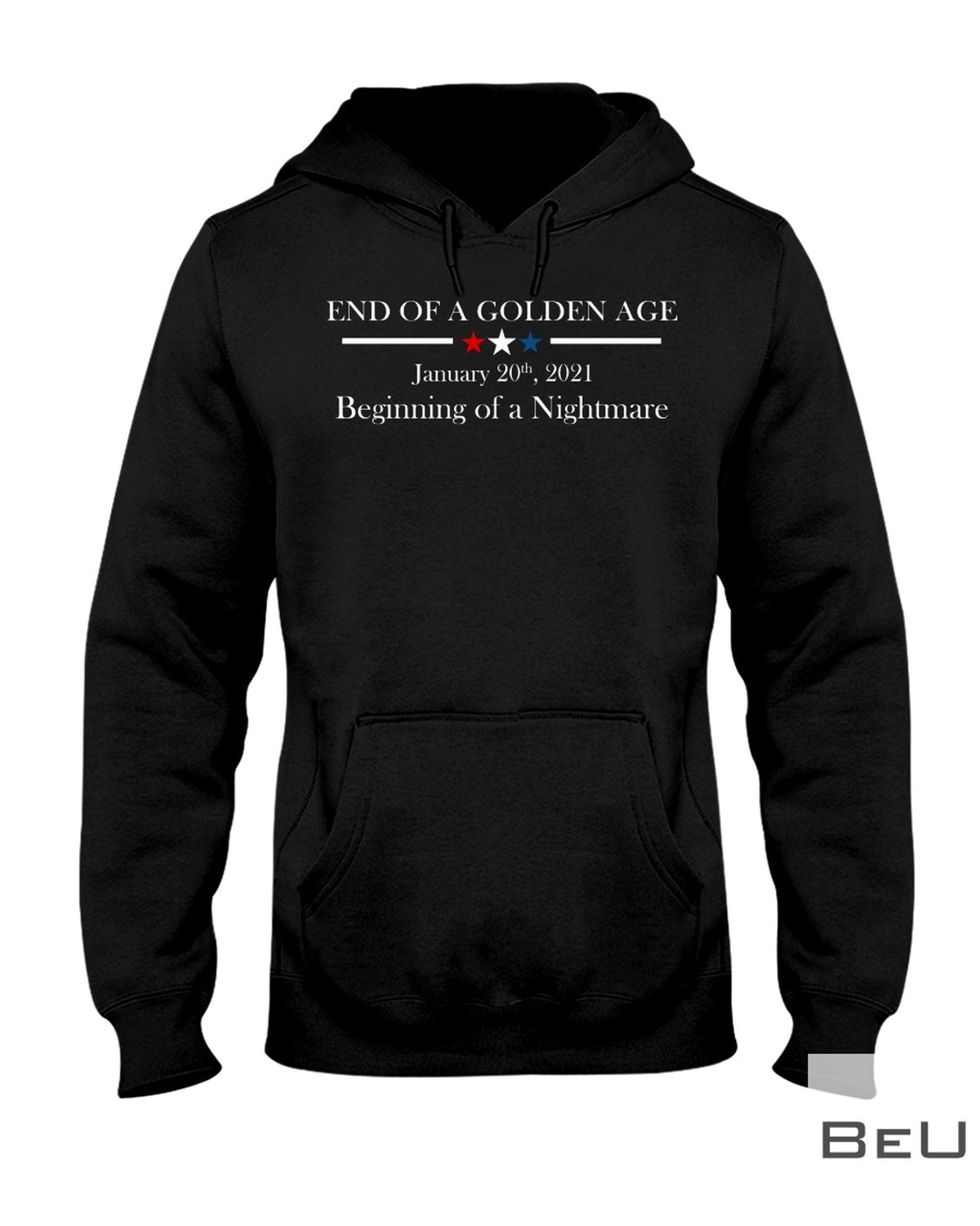 End Of A Golden Age January 20th, 2021 Beginning Of A Nightmare Shirtz