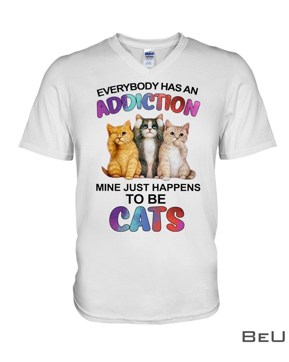 Everybody Has An Addiction Mine Just Happens To Be Cats Shirtx