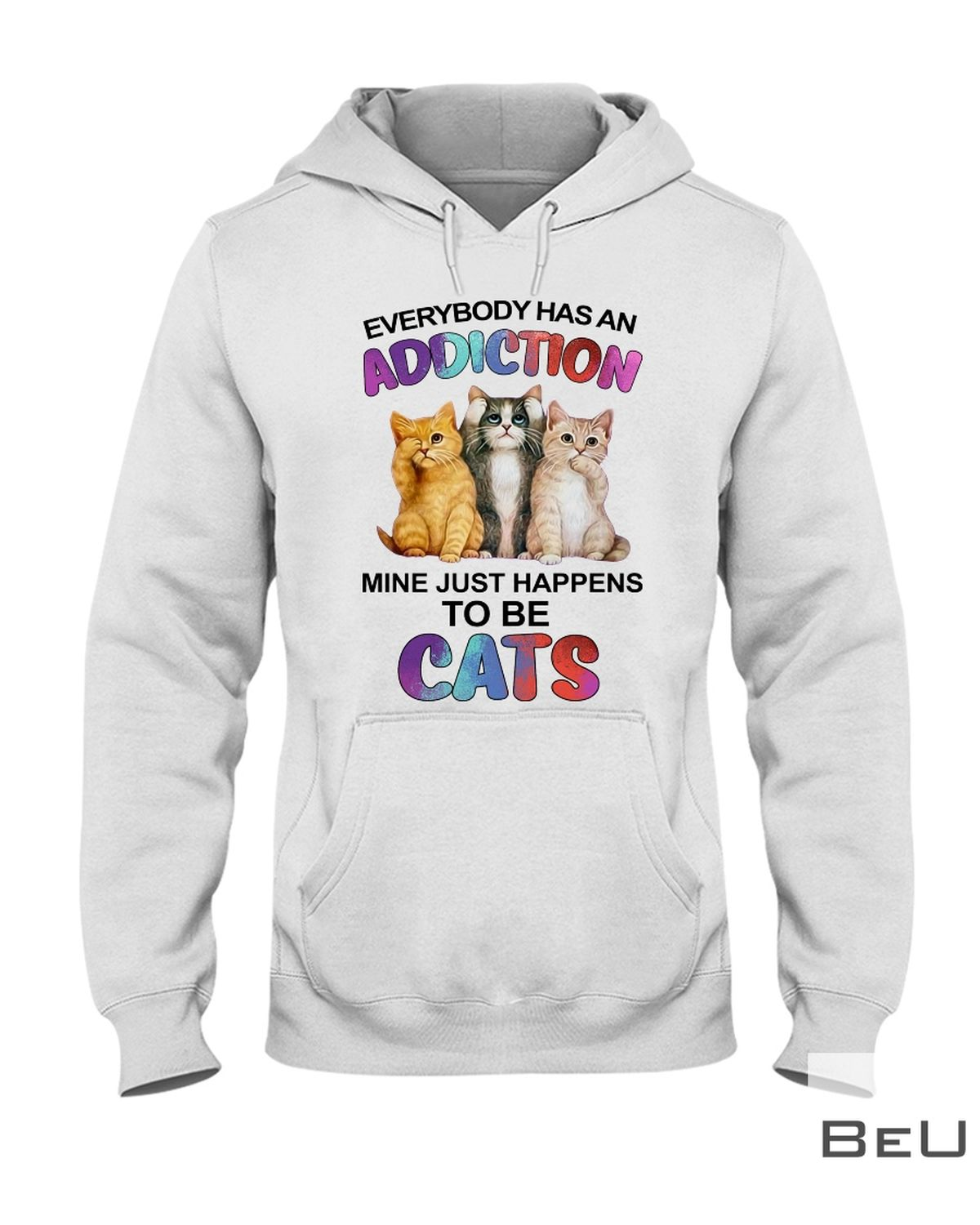Everybody Has An Addiction Mine Just Happens To Be Cats Shirtz