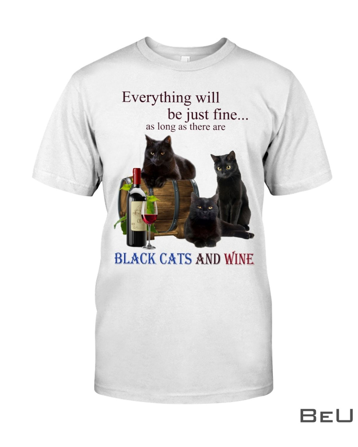 Everything Will Be Just Fine As Long As There Are Black Cats And Wine Shirt