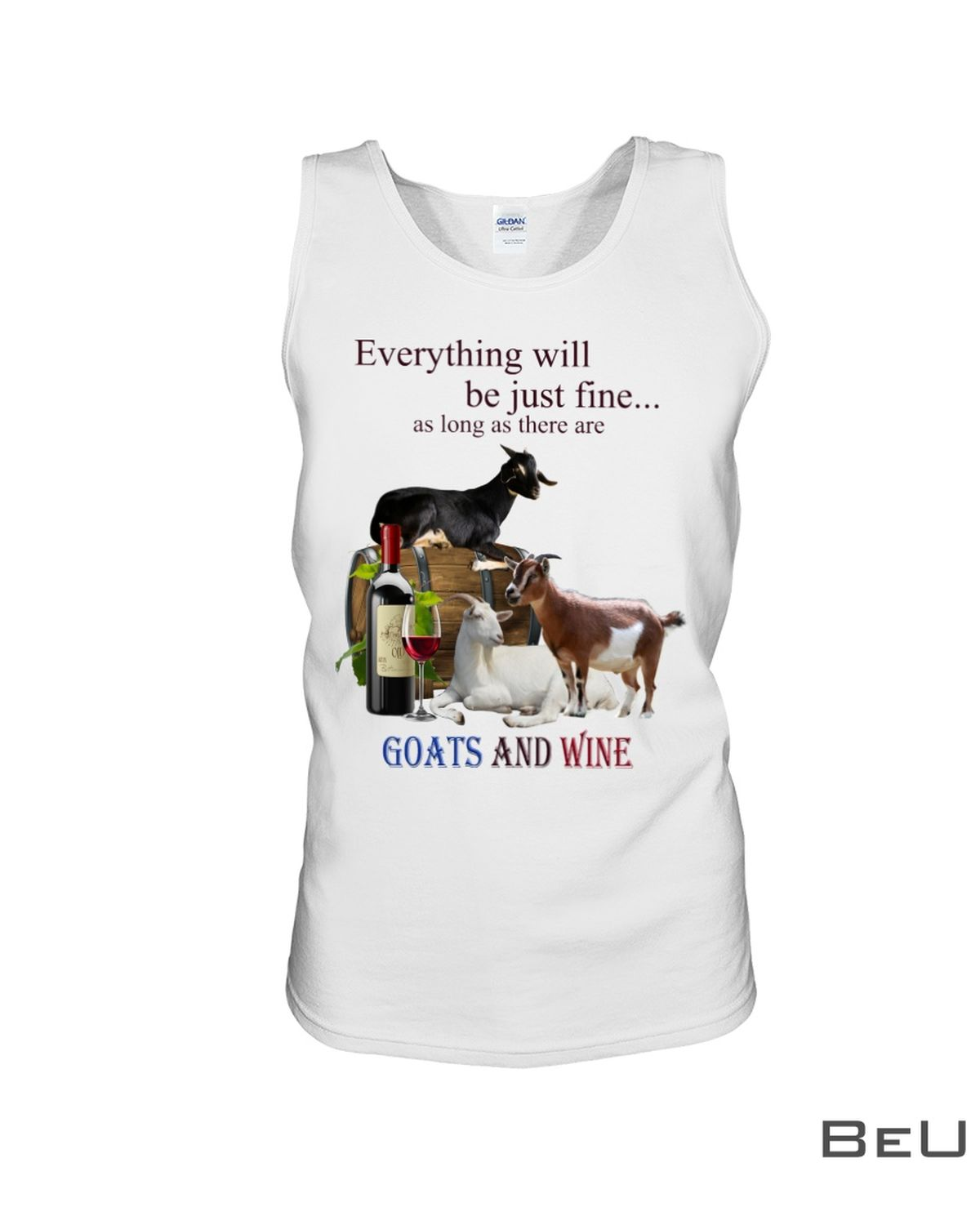 Everything Will Be Just Fine As Long As There Are Goats And Wine Shirtc