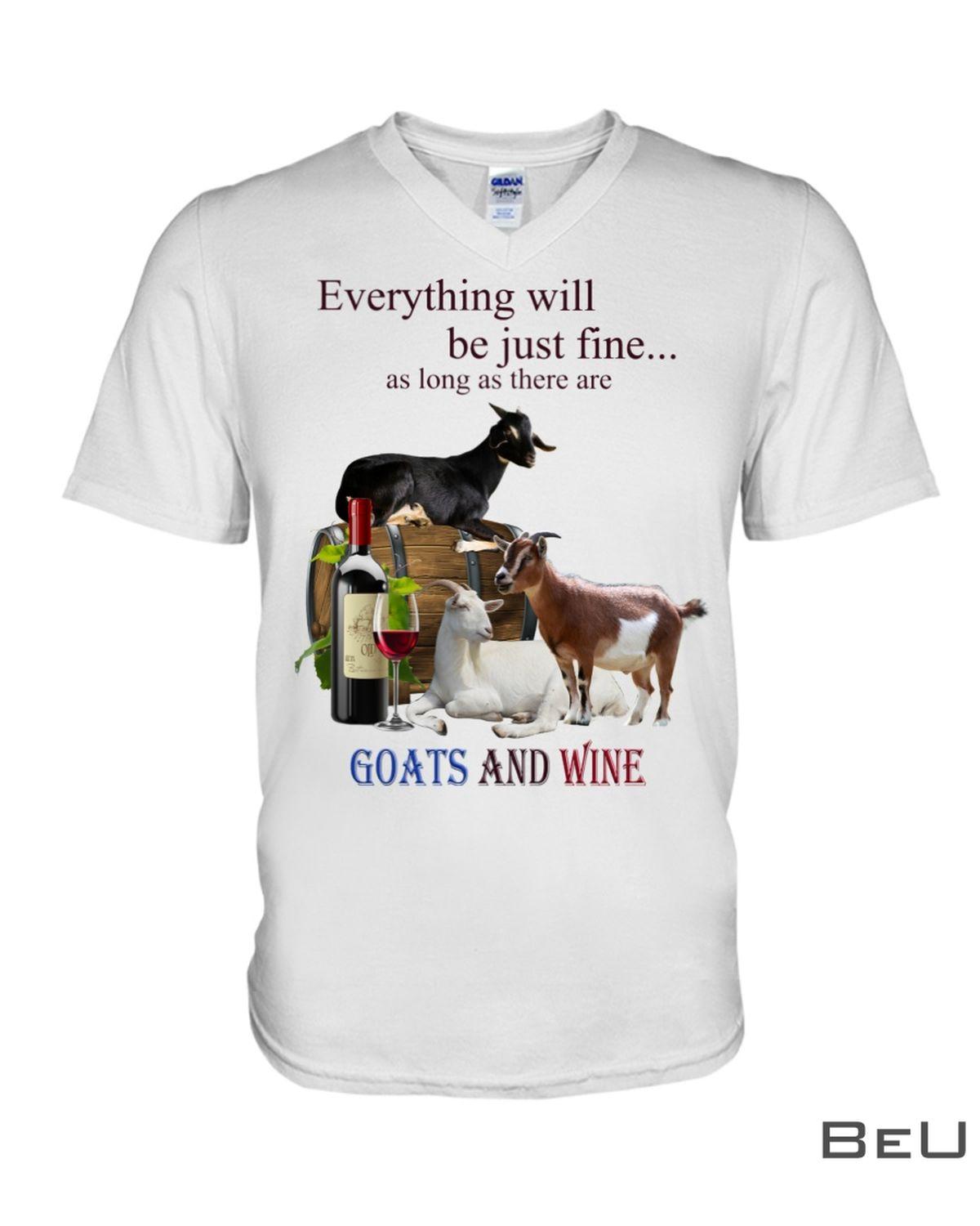 Everything Will Be Just Fine As Long As There Are Goats And Wine Shirtx