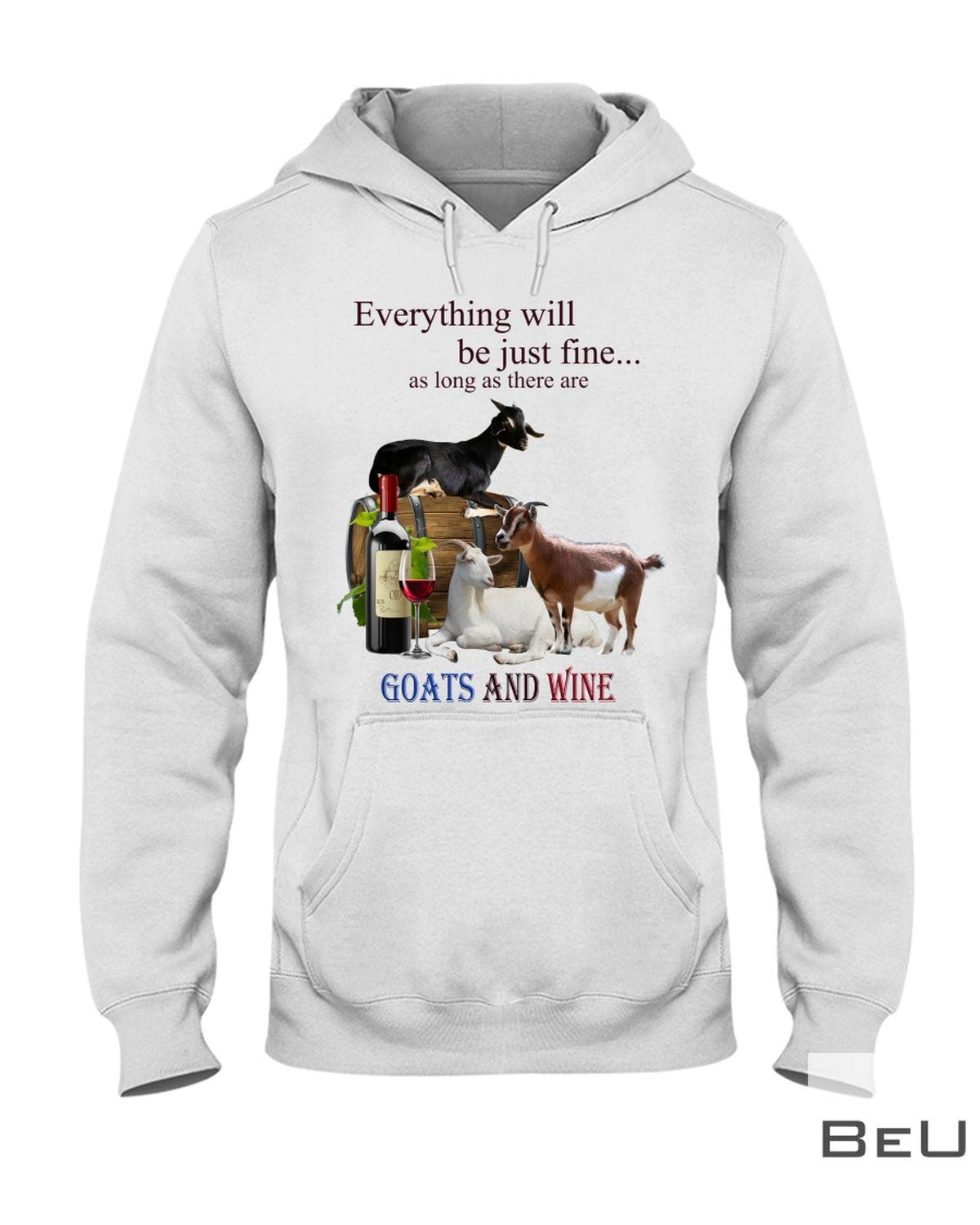 Everything Will Be Just Fine As Long As There Are Goats And Wine Shirtz