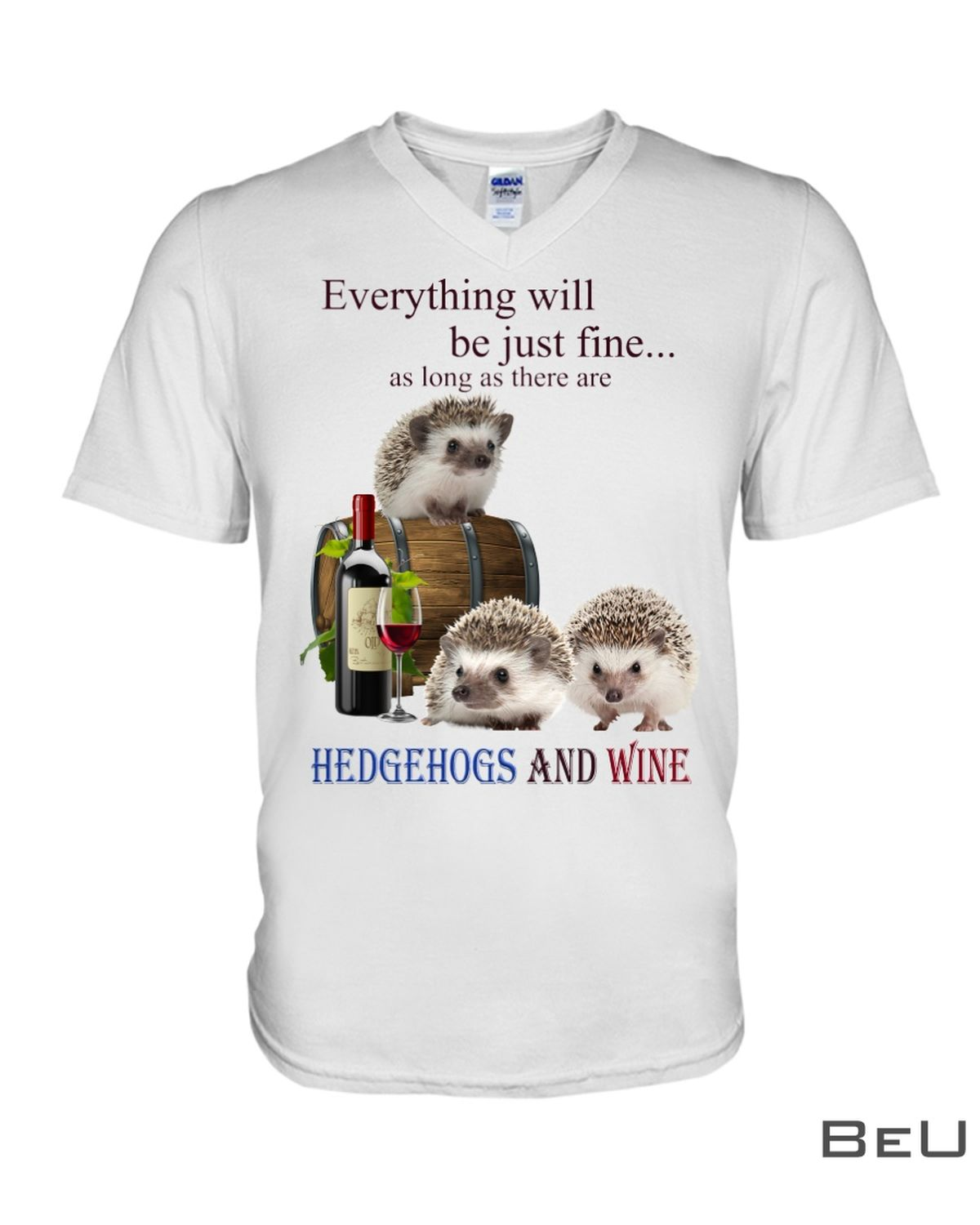 Everything Will Be Just Fine As Long As There Are Hedgehogs And Wine Shirtx