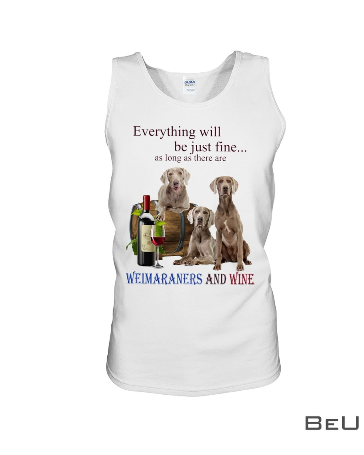 Everything Will Be Just Fine As Long As There Are Weimaraners And Wine Shirt c
