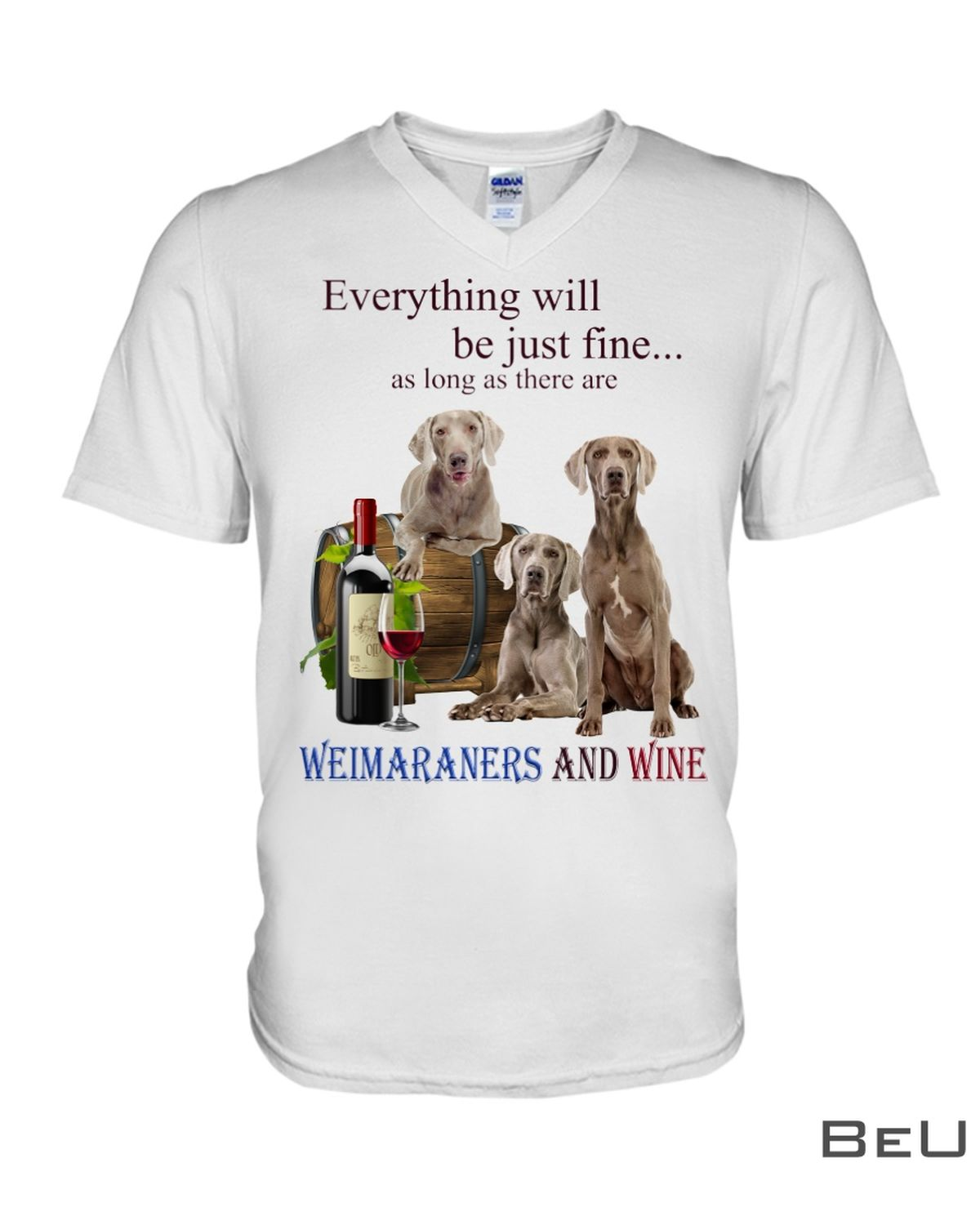 Everything Will Be Just Fine As Long As There Are Weimaraners And Wine Shirt x