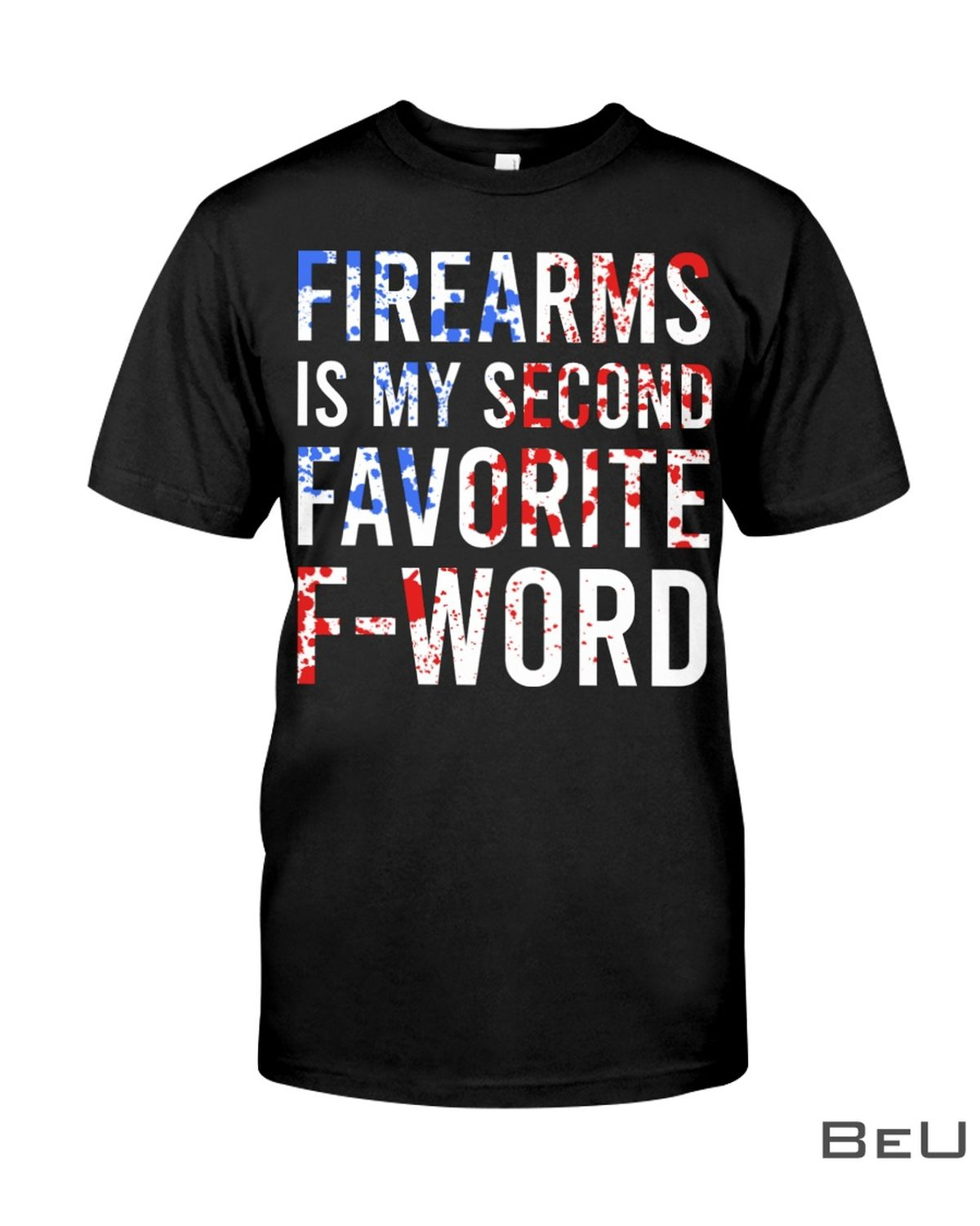Firearms Is My Second Favorite F-Word Shirt