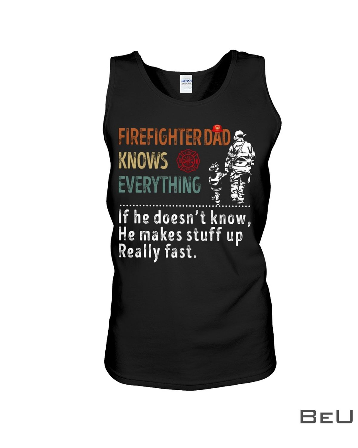 Firefighter Dad Knows Everything If He Doesn't Know He Makes Stuff Up Really Fast Shirtc