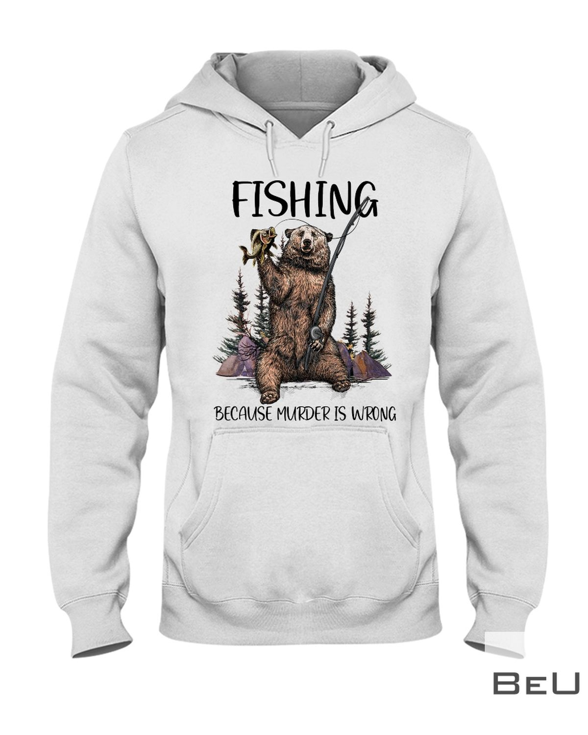 Fishing Because Murder Is Wrong Shirtx
