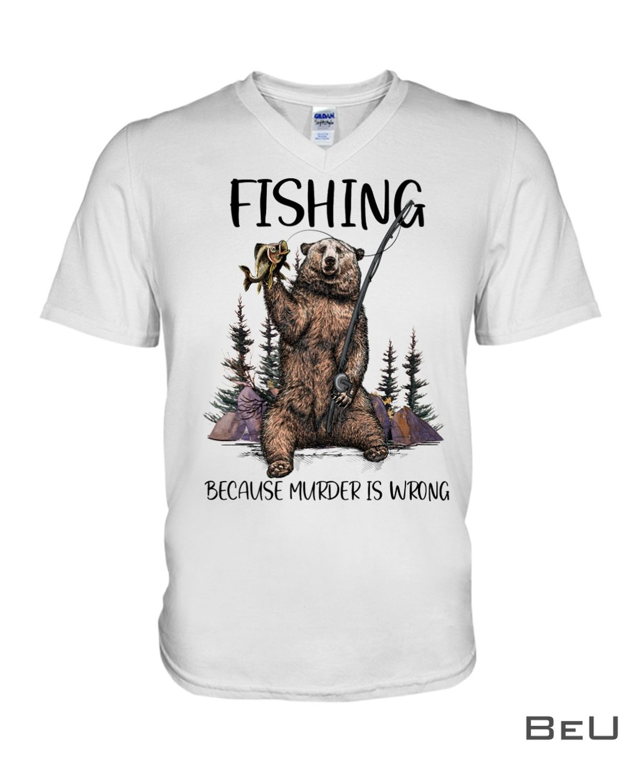 Fishing Because Murder Is Wrong Shirtz