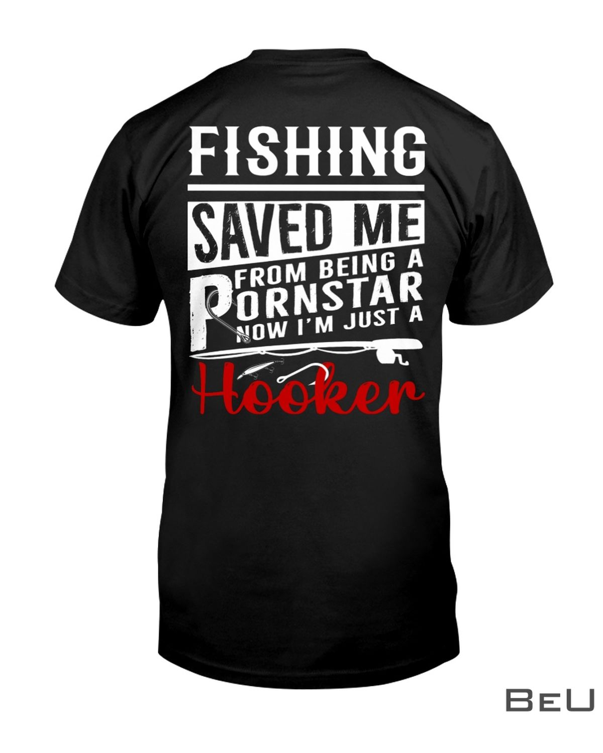 Fishing saved me from being a pornstar now I'm just a hooker shirtc