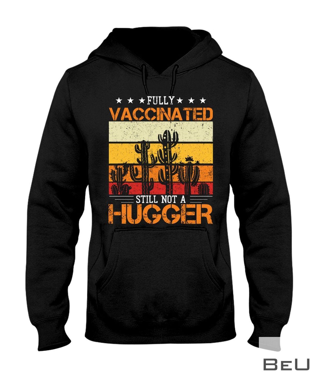 Fully vaccinated still not a hugger Cactus shirtz