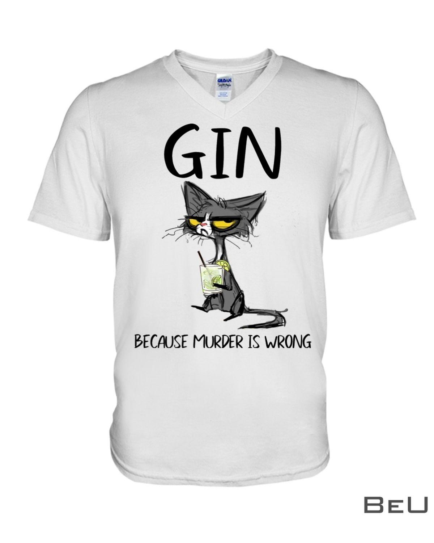 Gin Because Murder Is Wrong Shirtz