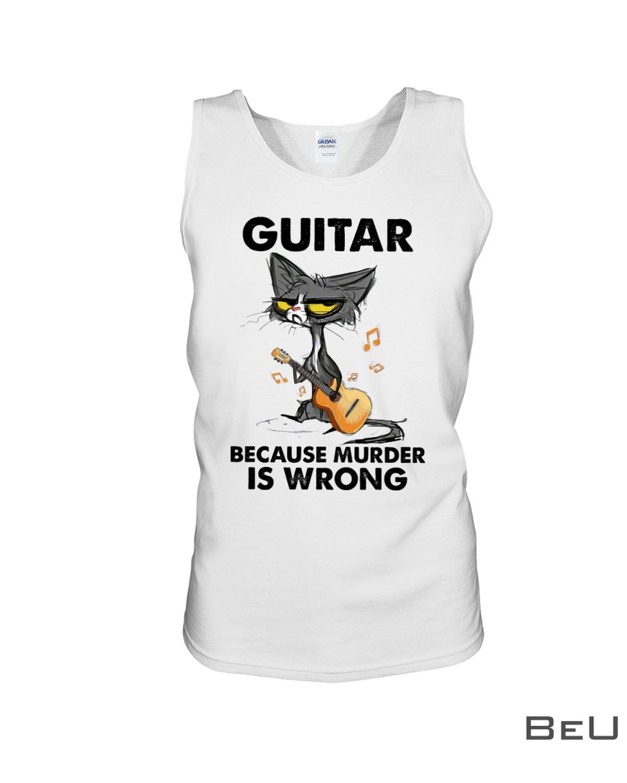 Guitar Because Murder Is Wrong Shirtc
