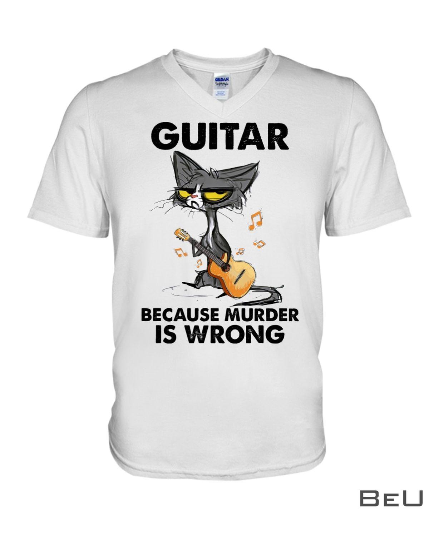 Guitar Because Murder Is Wrong Shirtz