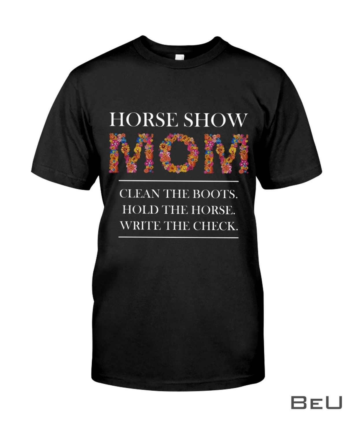 Horse Show Mom Clean The Boots Flower Shirt