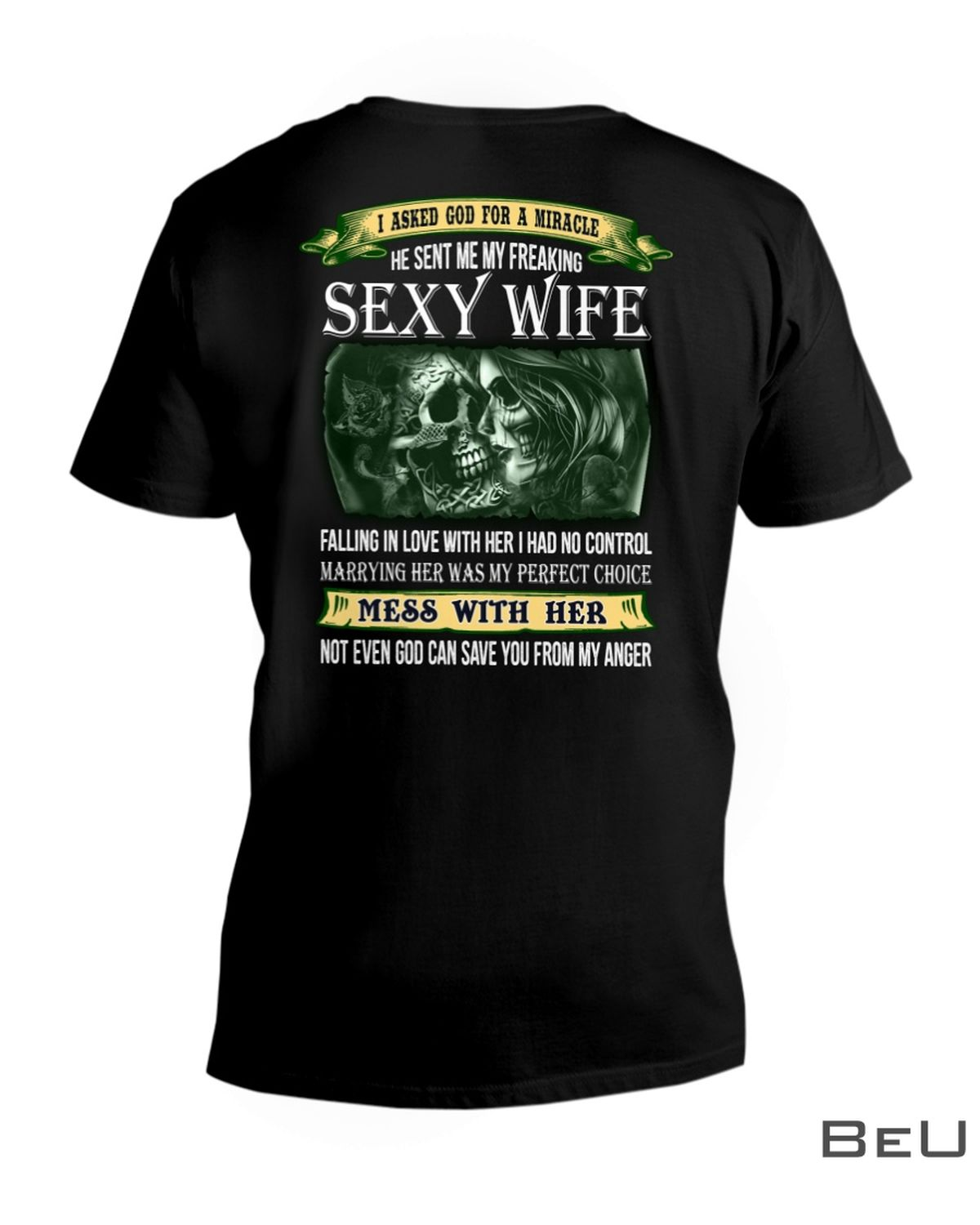 I Asked God For A Miracle He Sent Me My Freaking Sexy Wife Shirt z