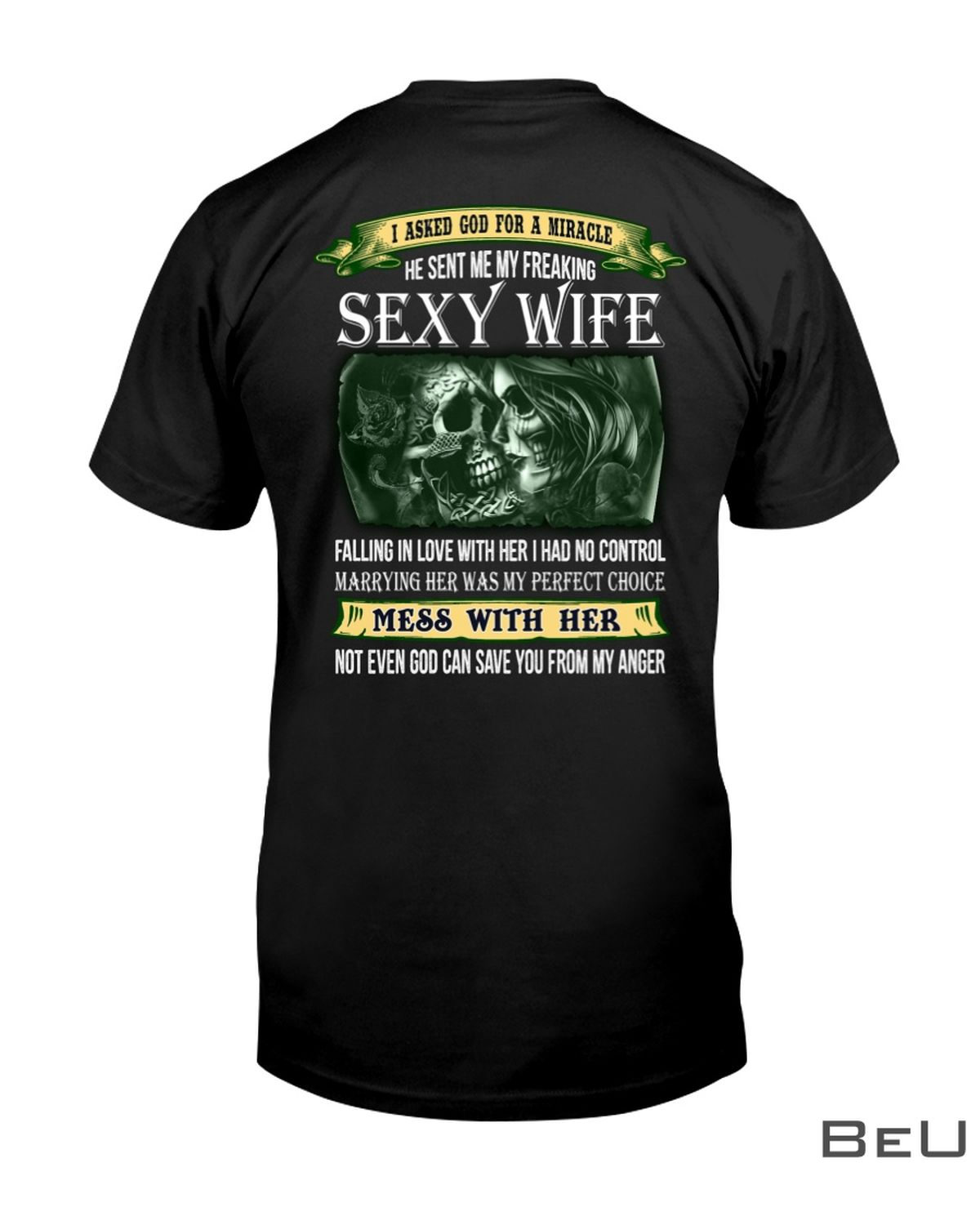 I Asked God For A Miracle He Sent Me My Freaking Sexy Wife Shirt