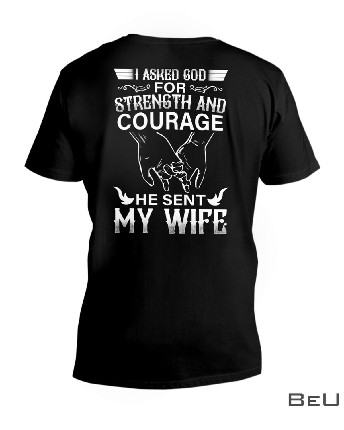 I Asked God Strength And Courage He Sent My Wife Shirtx