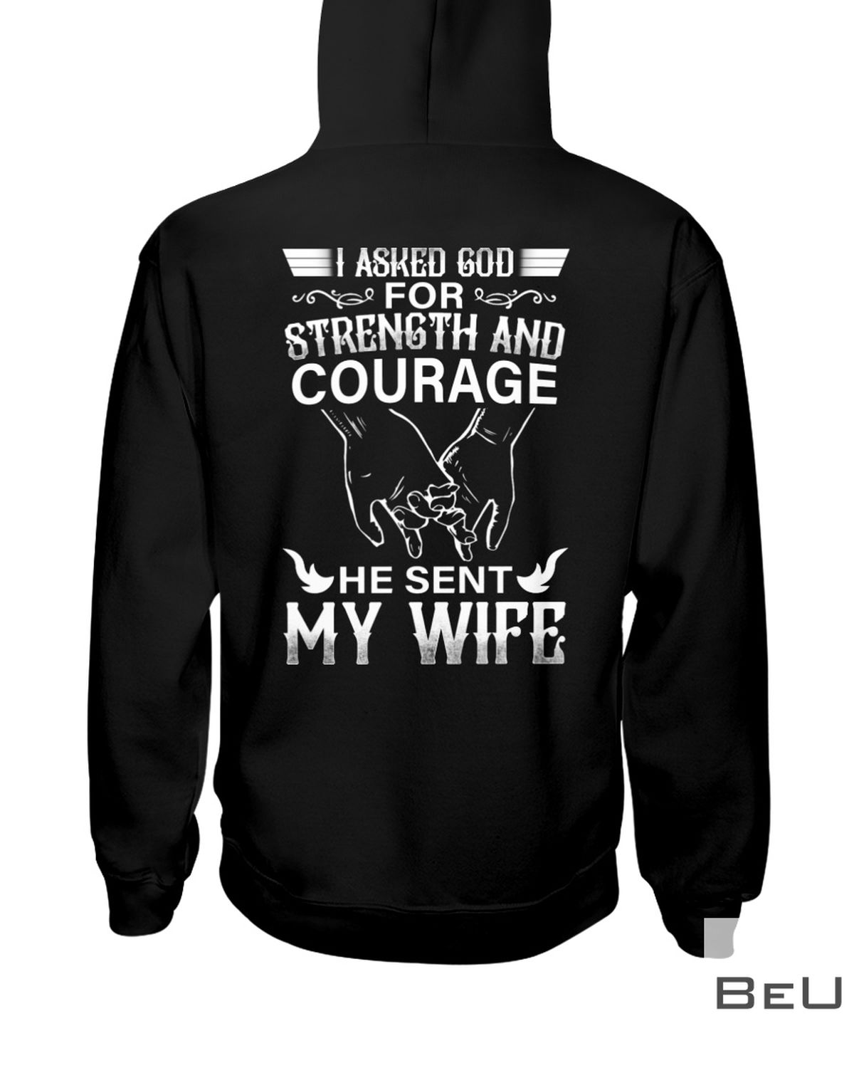I Asked God Strength And Courage He Sent My Wife Shirtz