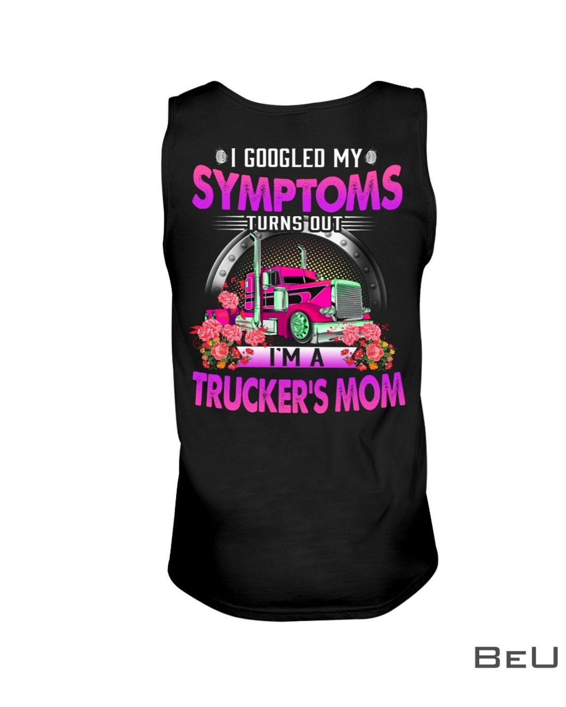 I Googled My Symptoms Turns Out I'M A Trucker'S Mom Shirtx