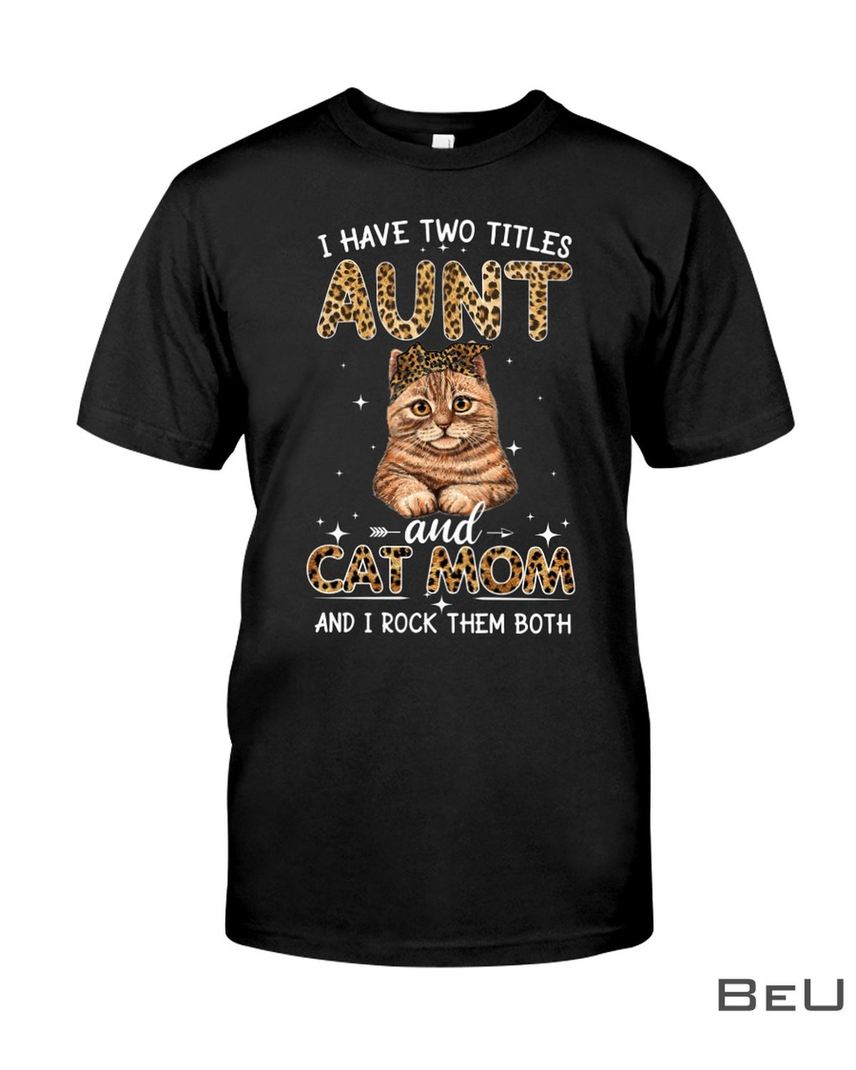 I Have Two Titles Aunt And Cat Mom And I Rock Them Both Shirt