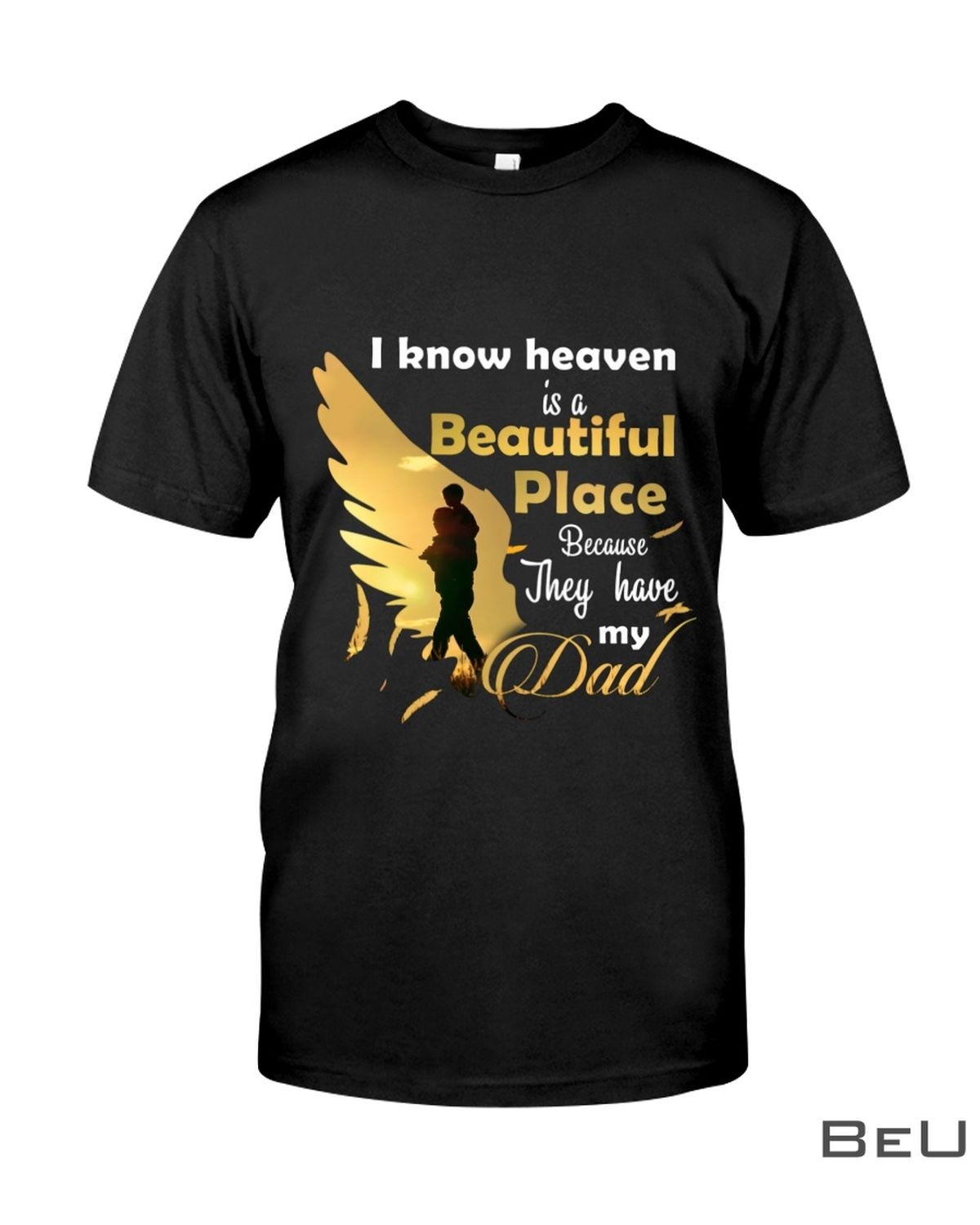 I Know Heaven Is A Beautiful Place Because They Have My Dad Shirtz