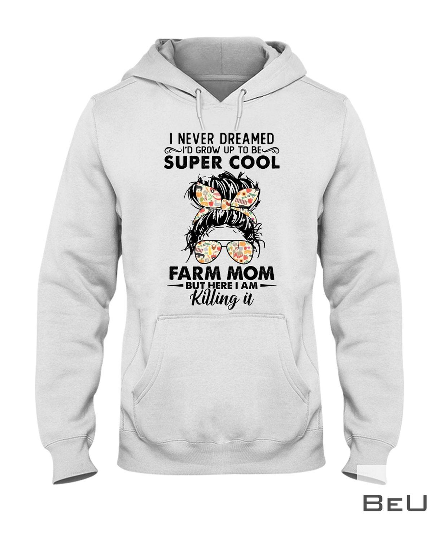 I Never Dreamed I'd Grow Up To Be Super Cool Farm Mom Shirtz
