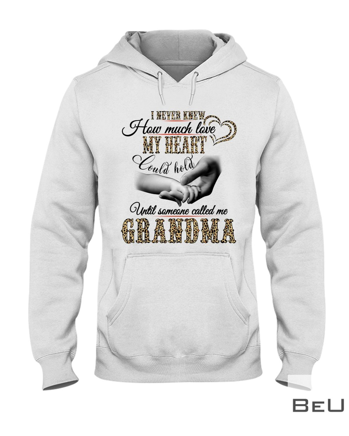 I Never Knew How Much Love My Heart Could Hold Until Someone Called Me Grandma Shirtc