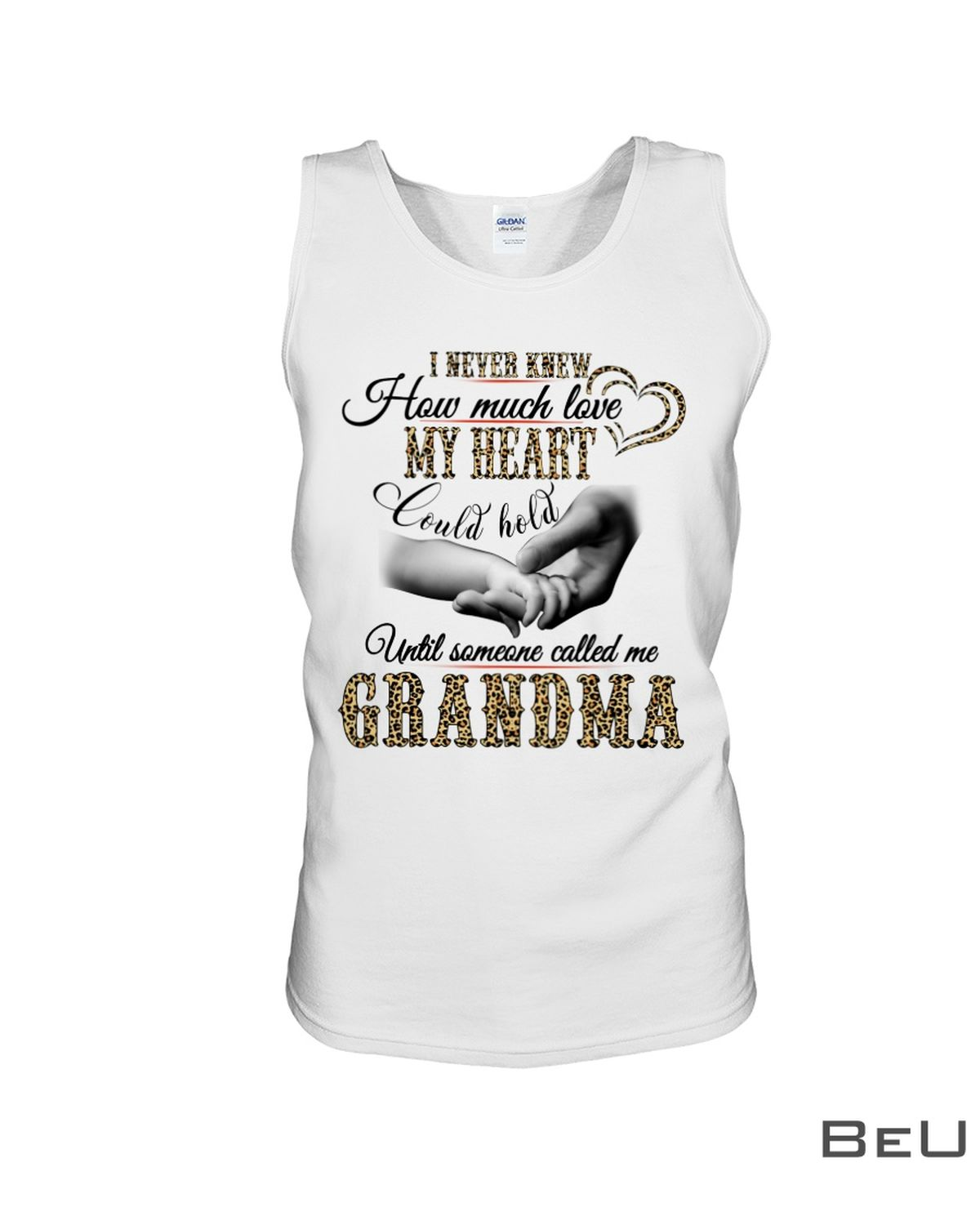 I Never Knew How Much Love My Heart Could Hold Until Someone Called Me Grandma Shirtx