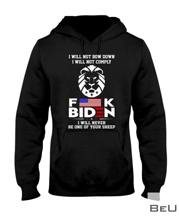 I Will Not Bow Down I Will Not Comply Fuck Biden Shirtz