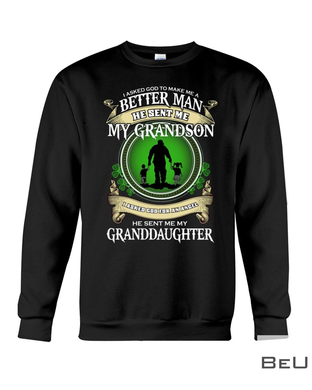I asked God to make me a better man He sent me my grandson granddaughter shirtc