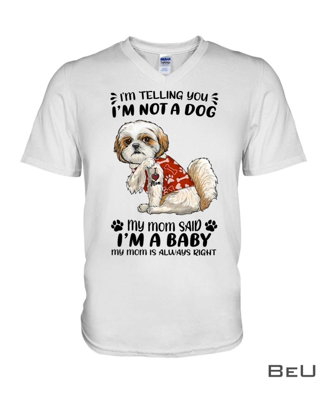 I'M Telling You I'M Not A Dog My Mom Said I'M A Baby Shirtz