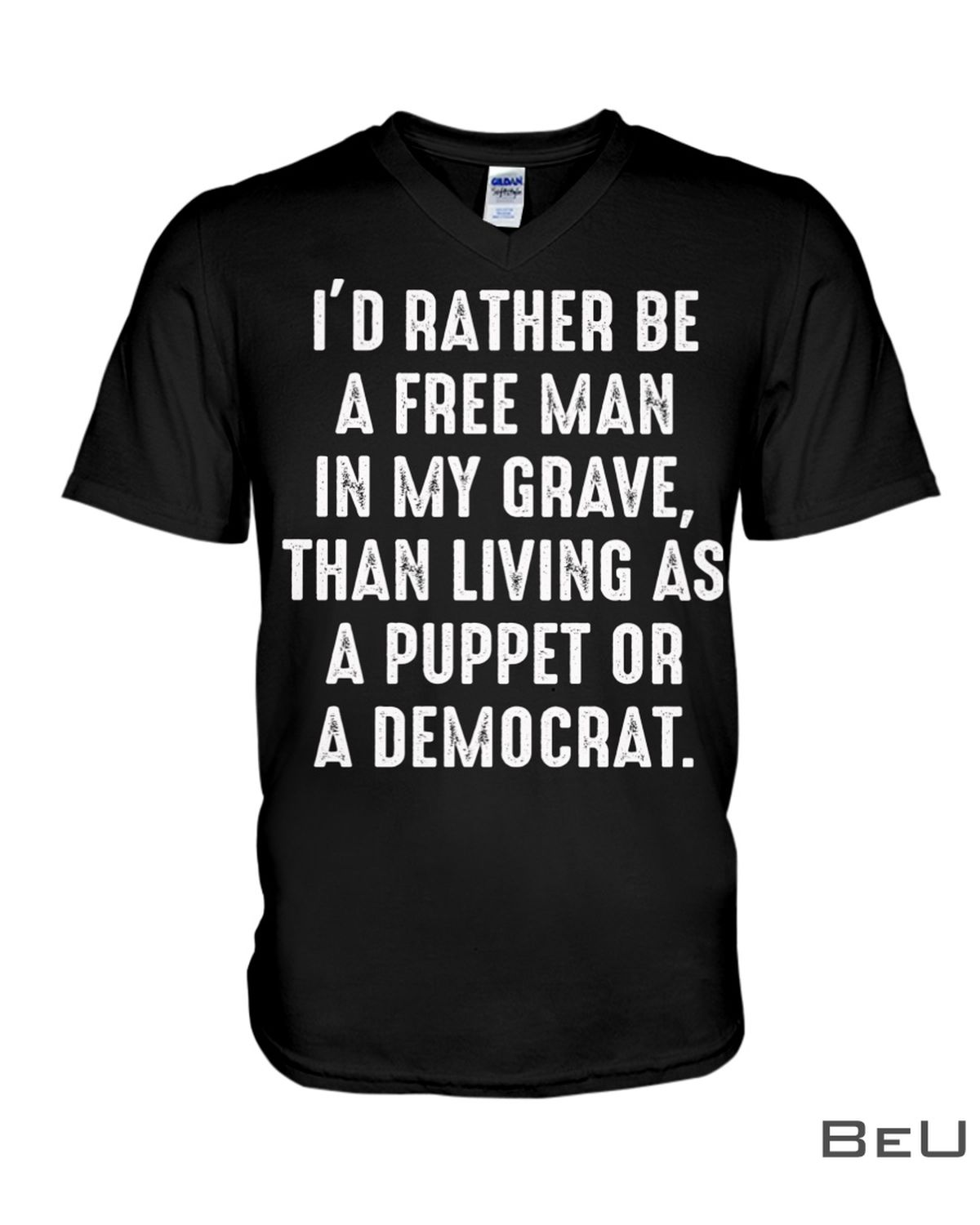 I'd Rather Be A Free Man In My Grave Than Living As A Puppet Or A Democrat Shirtx