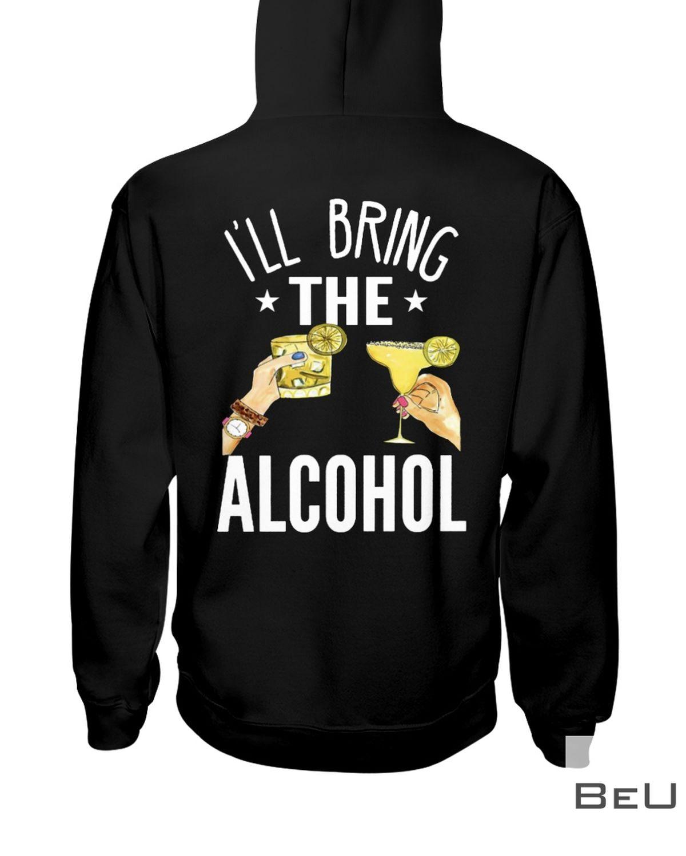 I'll Bring The Alcohol Shirt x