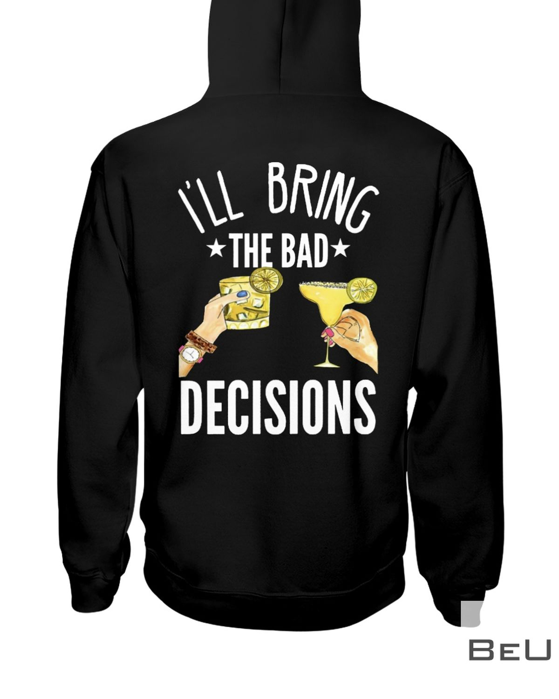 I'll Bring The Bad Decisions Shirt z