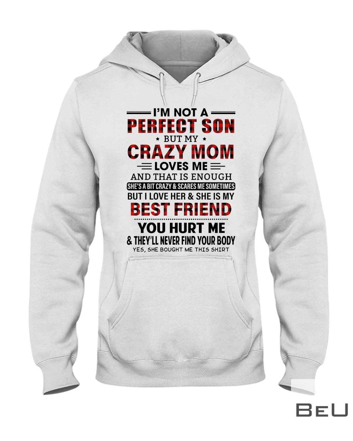 I'm Not A Perfect Son But My Crazy Mom Loves Me Shirtx