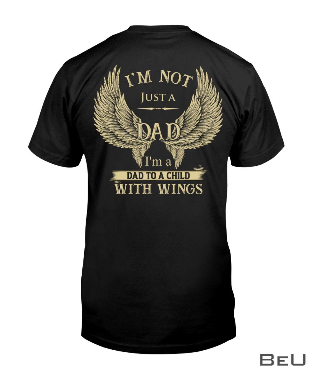 I'm Not Just A Dad I'm A Dad To A Child With Wings Shirt z