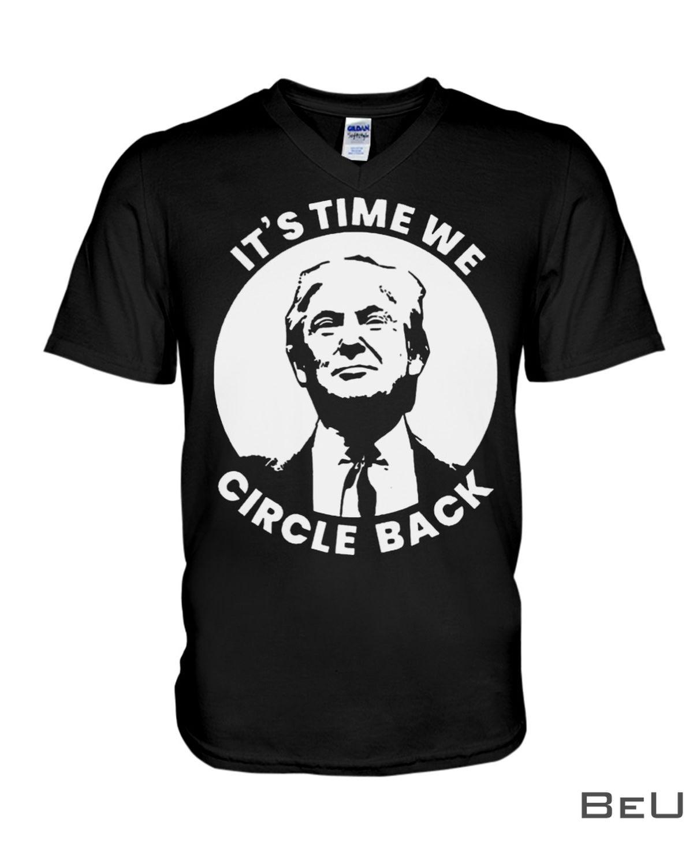 It's Time We Circle Back Trump Shirtx