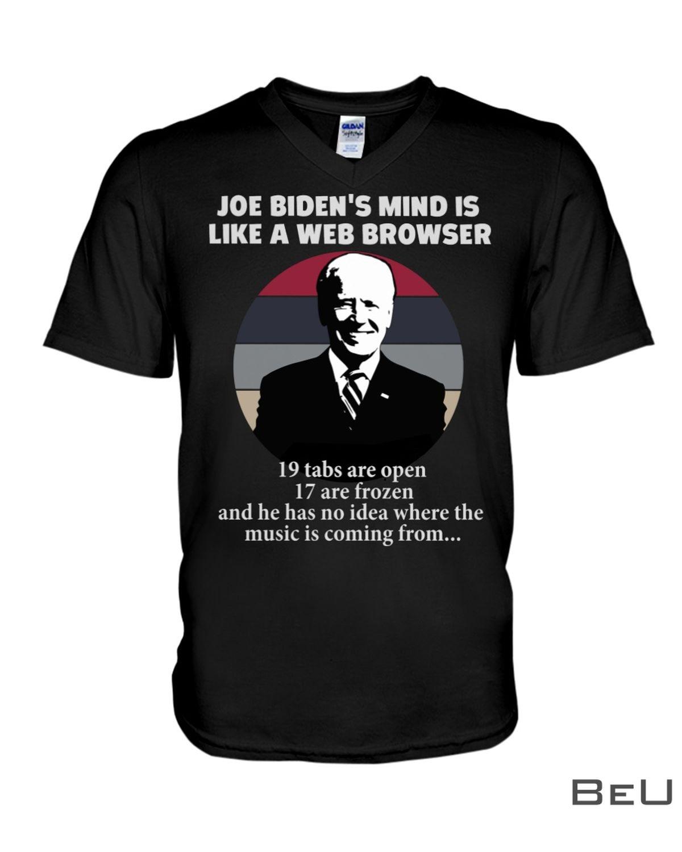 Joe Biden's Mind Is Like A Web Browser 19 Tabs Are Open 17 Are Frozen Shirtx