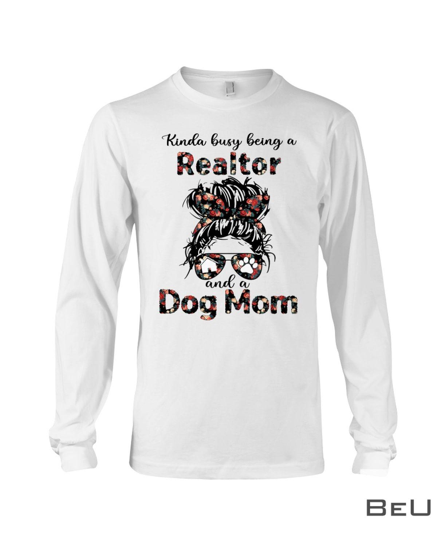 Kinda Busy Being A Realtor And A Dog Mom Shirtc